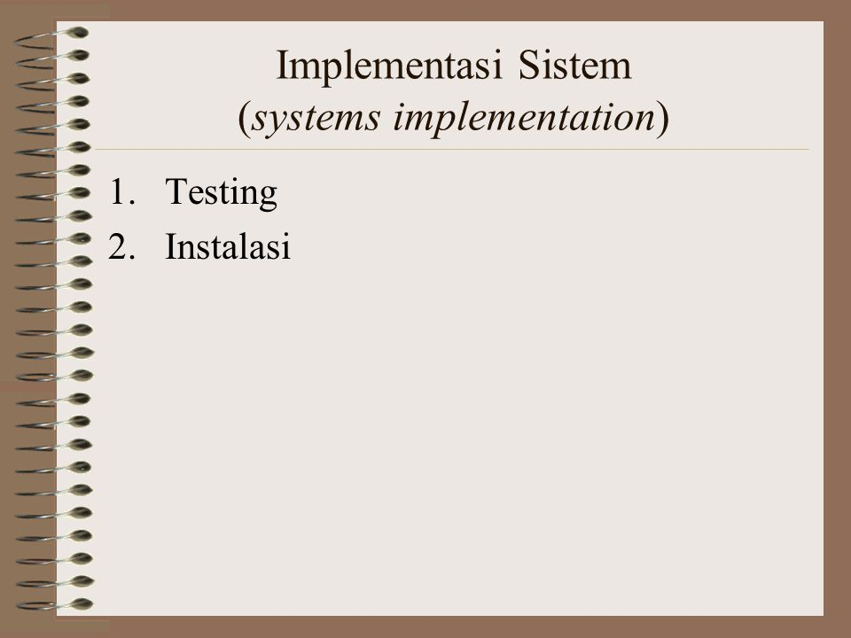 Implementasi Sistem (systems implementation) 1.Testing 2.Instalasi