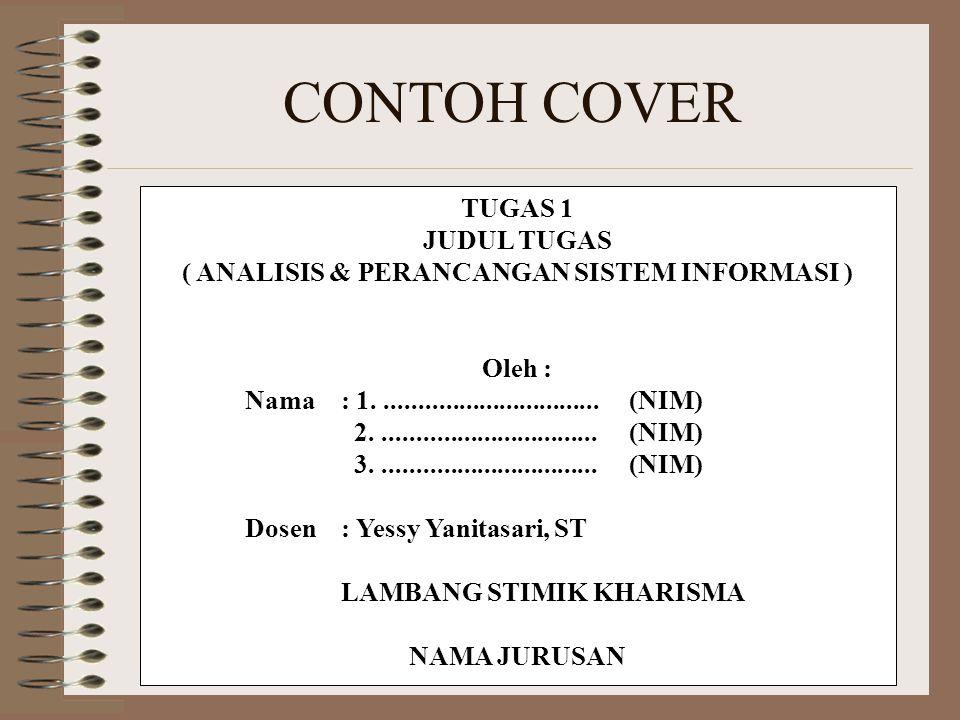 CONTOH COVER TUGAS 1 JUDUL TUGAS ( ANALISIS & PERANCANGAN SISTEM INFORMASI ) Oleh : Nama : 1.................................(NIM) 2..................