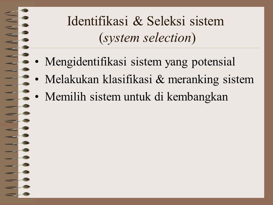 Identifikasi & Seleksi sistem (system selection) Mengidentifikasi sistem yang potensial Melakukan klasifikasi & meranking sistem Memilih sistem untuk