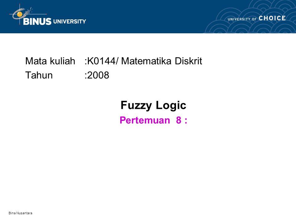 Bina Nusantara Operasi Fuzzy Logic (4) LOGICAL EQUIVALENCE DUA PROPOSISI FUZZY : Dua proposisi pada fuzzy logic adalah logical equivalence bila keduanya memiliki tabel kebenaran yg sama.