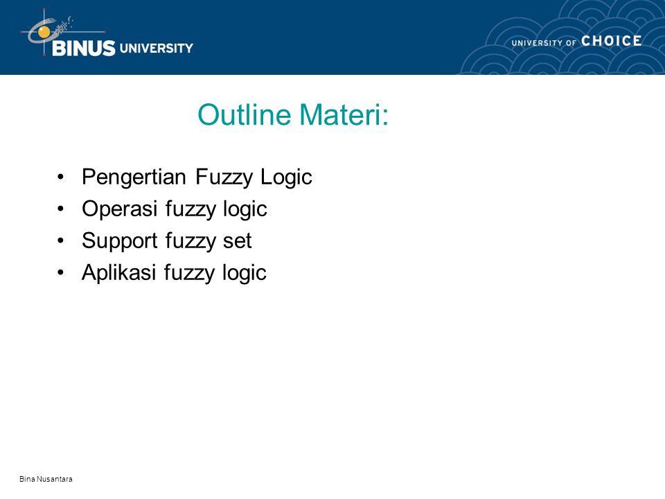 Bina Nusantara Pengujian Argumen Fuzzy Untuk menguji argumen dari fuzzy logic maka dipakai table kebenaran sesuai dengan fuzzy logic, yaitu kita memakai Lukasiewicz fuzzy logic dengan tiga kemungkinan nilai kebenaran yaitu 1, ½, atau 0.
