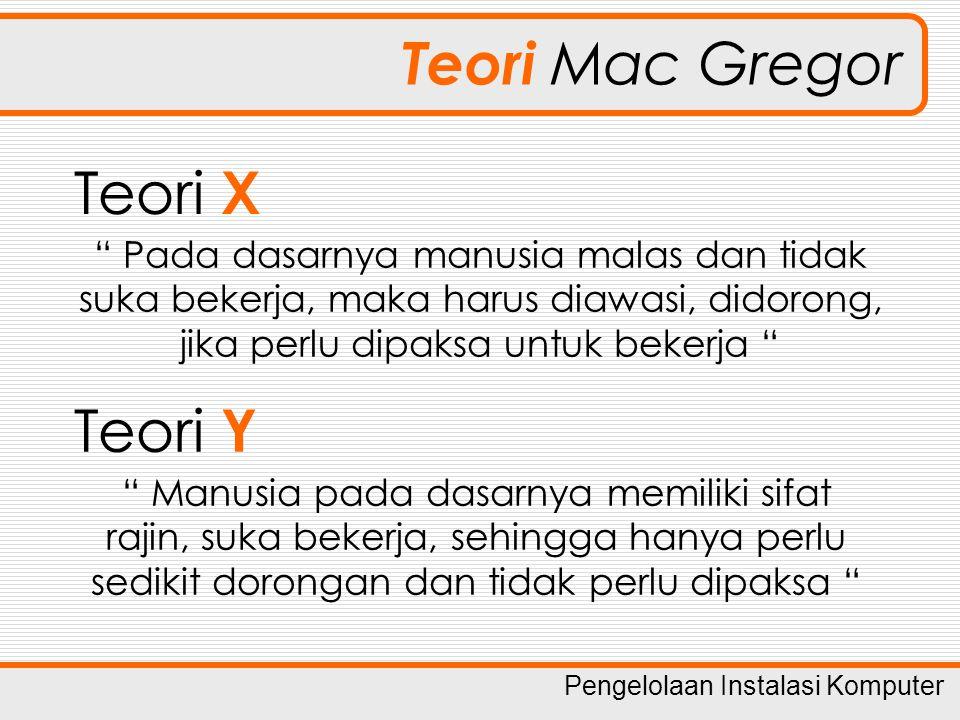 Pengelolaan Instalasi Komputer Teori Mac Gregor Berdasarkan teori tersebut, Mac Gregor mengklasifikasikan dua jenis metode kepemimpinan : 1.