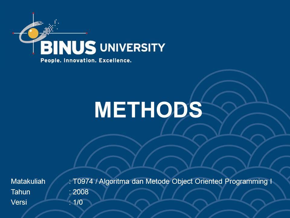 METHODS Matakuliah: T0974 / Algoritma dan Metode Object Oriented Programming I Tahun: 2008 Versi: 1/0