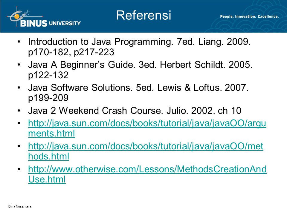 Bina Nusantara Referensi Introduction to Java Programming. 7ed. Liang. 2009. p170-182, p217-223 Java A Beginner's Guide. 3ed. Herbert Schildt. 2005. p