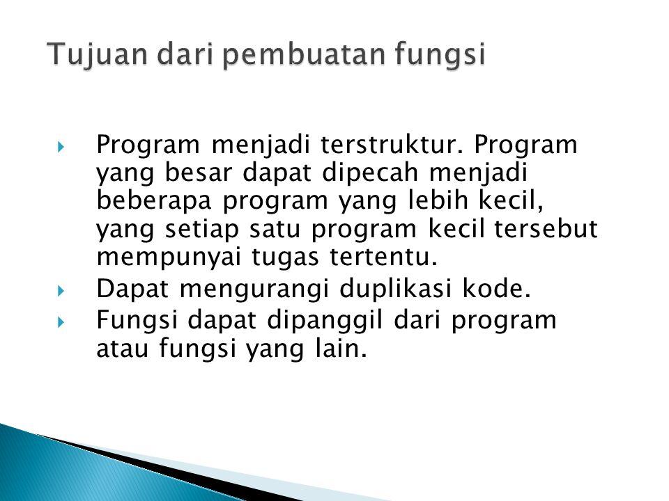  Program menjadi terstruktur. Program yang besar dapat dipecah menjadi beberapa program yang lebih kecil, yang setiap satu program kecil tersebut mem