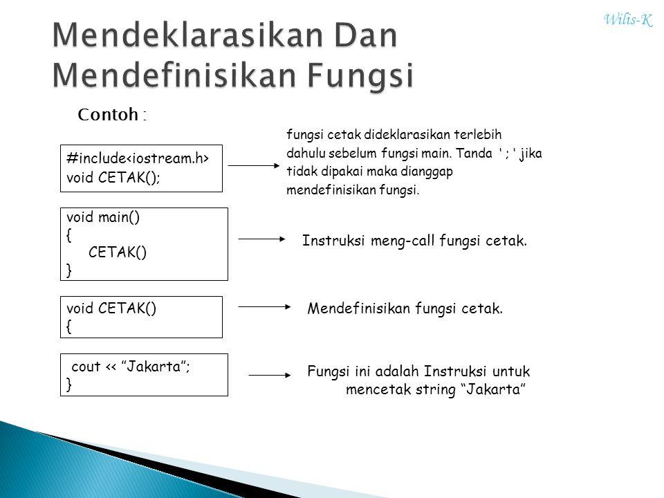 "Contoh : #include void CETAK(); void main() { CETAK() } void CETAK() { cout << ""Jakarta""; } fungsi cetak dideklarasikan terlebih dahulu sebelum fungsi"