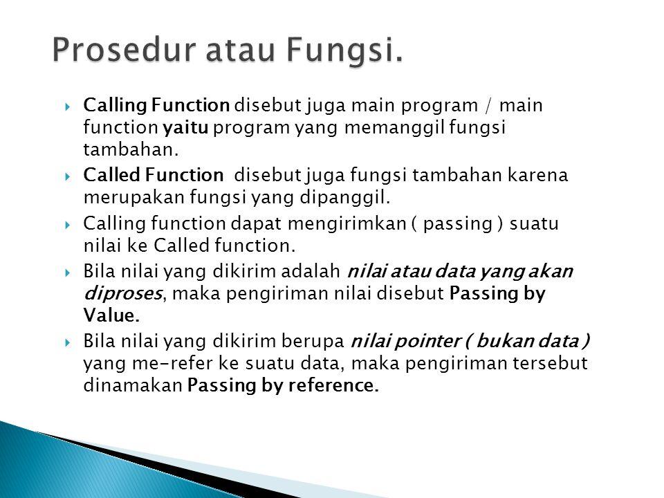  Calling Function disebut juga main program / main function yaitu program yang memanggil fungsi tambahan.  Called Function disebut juga fungsi tamba