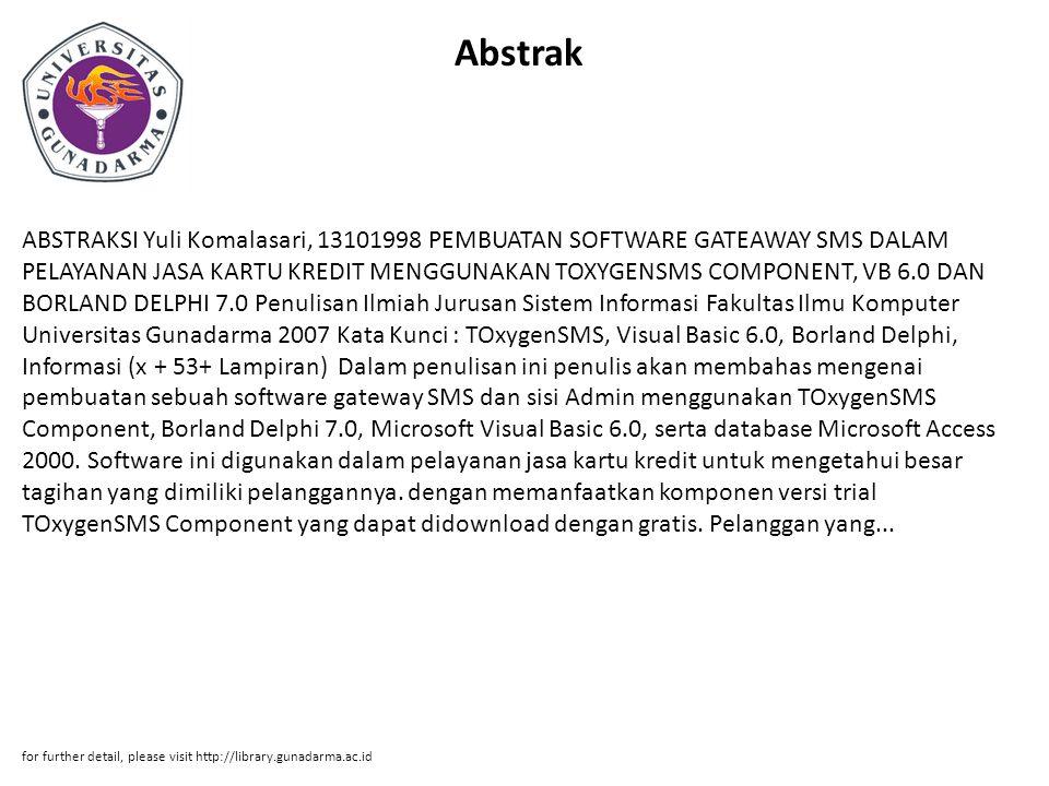 Abstrak ABSTRAKSI Yuli Komalasari, 13101998 PEMBUATAN SOFTWARE GATEAWAY SMS DALAM PELAYANAN JASA KARTU KREDIT MENGGUNAKAN TOXYGENSMS COMPONENT, VB 6.0