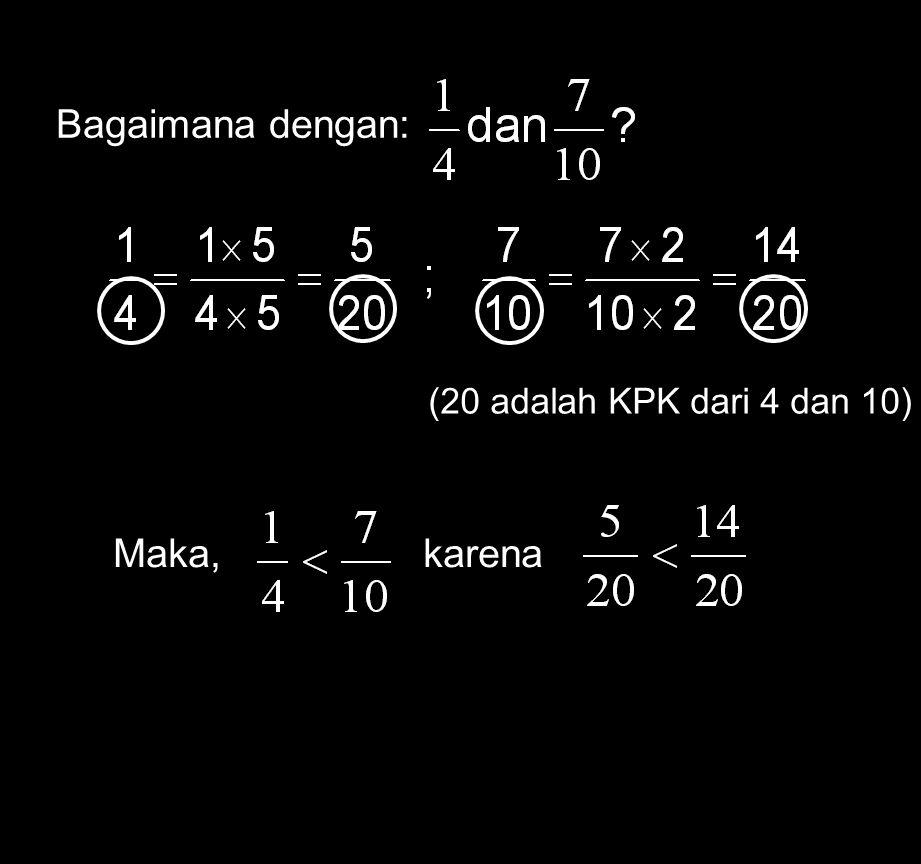 13 Membandingkan Pecahan Selain menggunakan garis bilangan, kita juga dapat membandingkan 2 pecahan atau lebih dengan menyamakan penyebutnya.