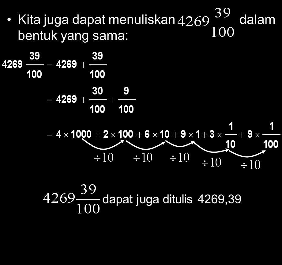 35 DESIMAL Dalam sistem desimal, angka misalnya 4 269 dapat ditulis: 4 269 = 4 x 1 000 + 2 x 100 + 6 x 10 + 9 x 1