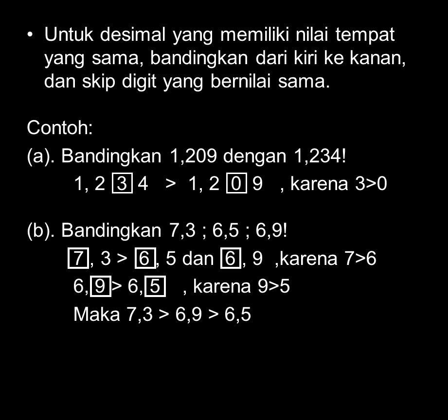 38 Desimal dapat direpresentasikan dalam garis bilangan. Membandingkan Desimal Dalam garis bilangan di atas, 1 unit dibagi menjadi 10 bagian yang sama