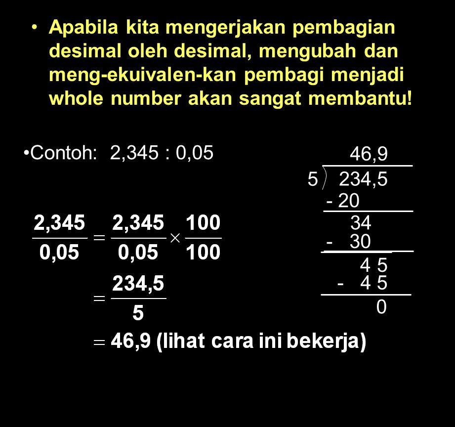 51 Pembagian Desimal pada Umumnya Pembagian desimal oleh whole number relative mudah. Contoh 24,5 : 5. Ingat 24,5 adalah yang dibagi dan 5 adalah pemb