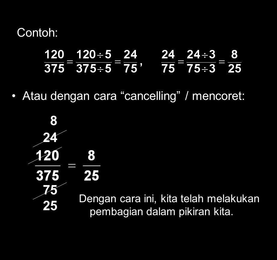 7 Menyederhanakan Pecahan Kita dapat menyederhanakan suatu pecahan dengan mereduksinya sampai batas terkecil. Batas terkecil ini artinya pembilang dan