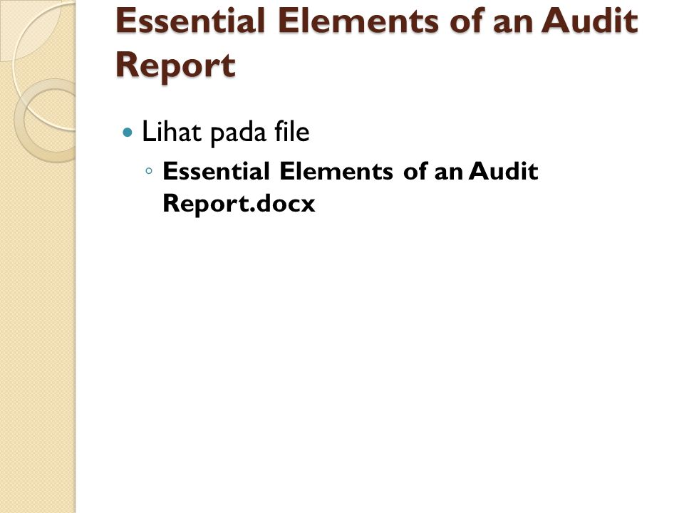 Essential Elements of an Audit Report Lihat pada file ◦ Essential Elements of an Audit Report.docx