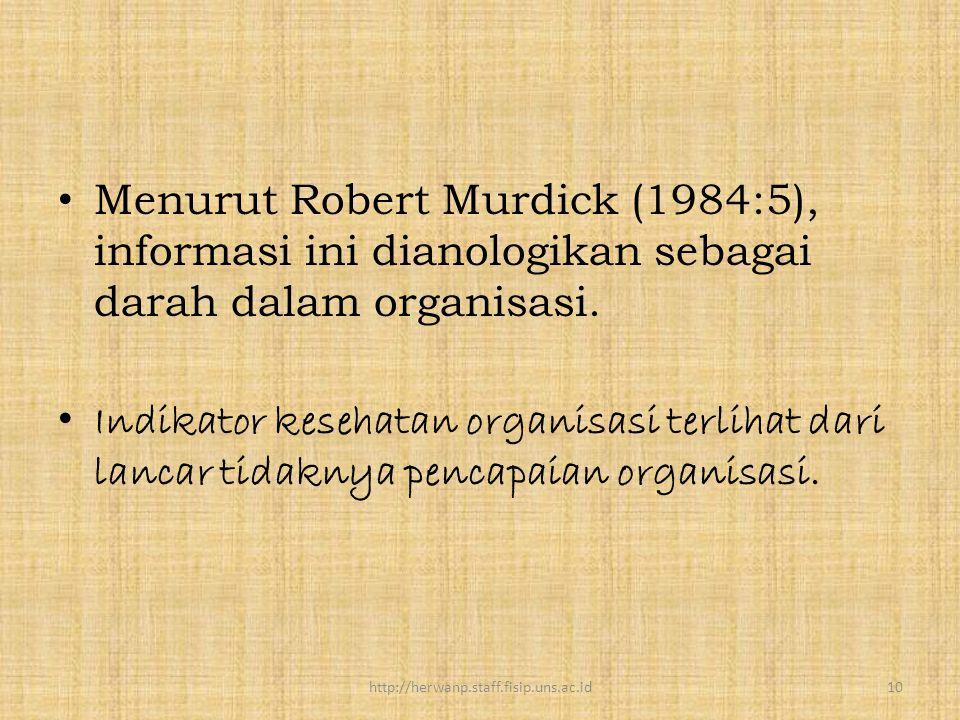 Menurut Robert Murdick (1984:5), informasi ini dianologikan sebagai darah dalam organisasi. Indikator kesehatan organisasi terlihat dari lancar tidakn