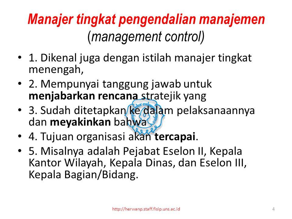 Manajer tingkat pengendalian manajemen ( management control) 1. Dikenal juga dengan istilah manajer tingkat menengah, 2. Mempunyai tanggung jawab untu