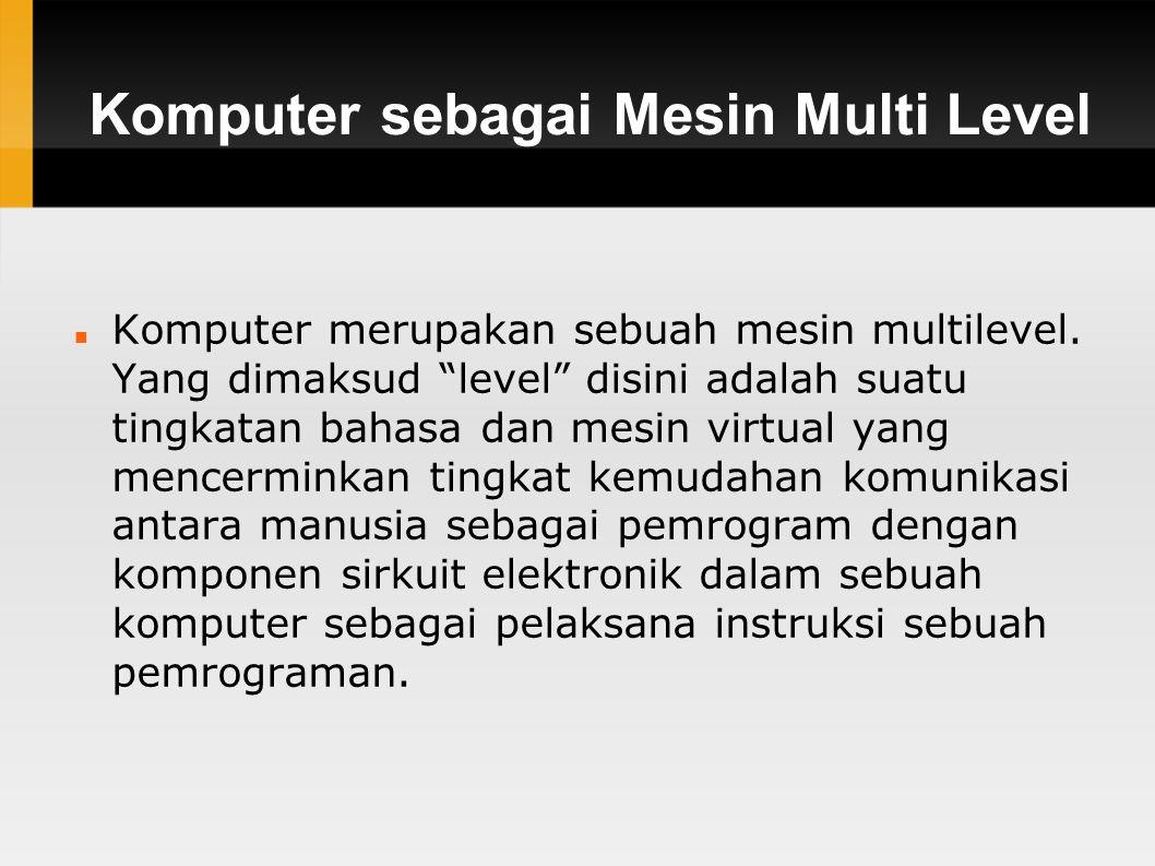 Komputer sebagai Mesin Multi Level Komputer merupakan sebuah mesin multilevel.