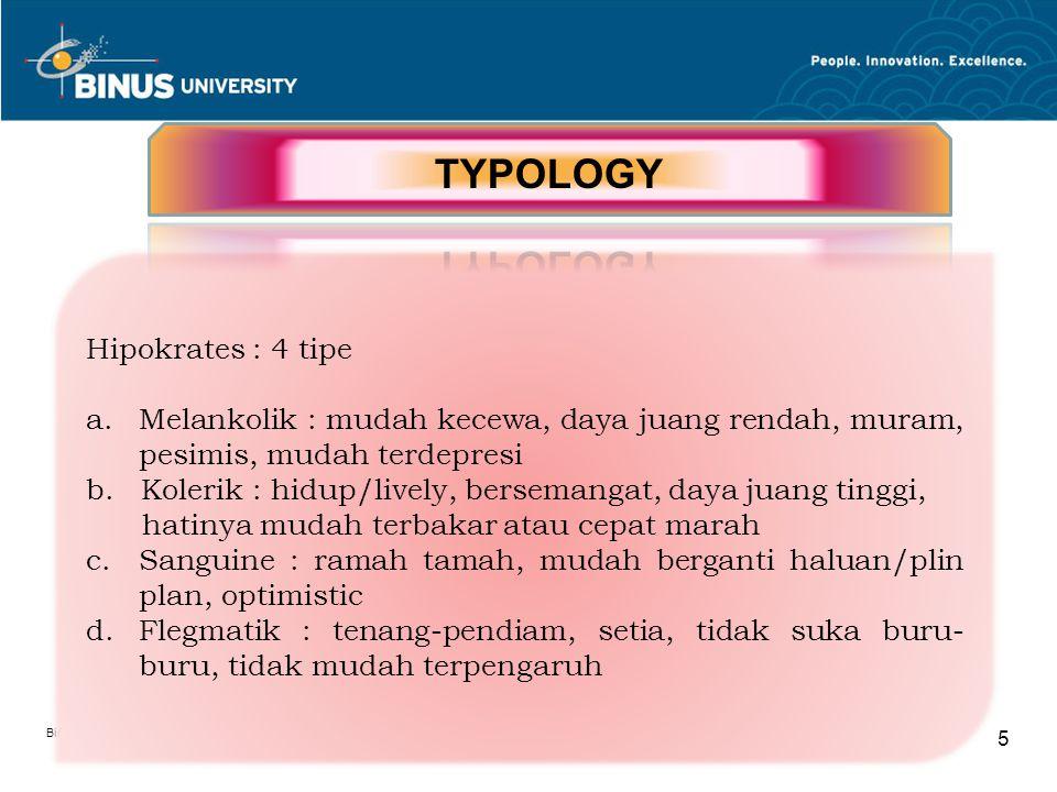 Bina Nusantara University 5 Hipokrates : 4 tipe a.Melankolik : mudah kecewa, daya juang rendah, muram, pesimis, mudah terdepresi b.