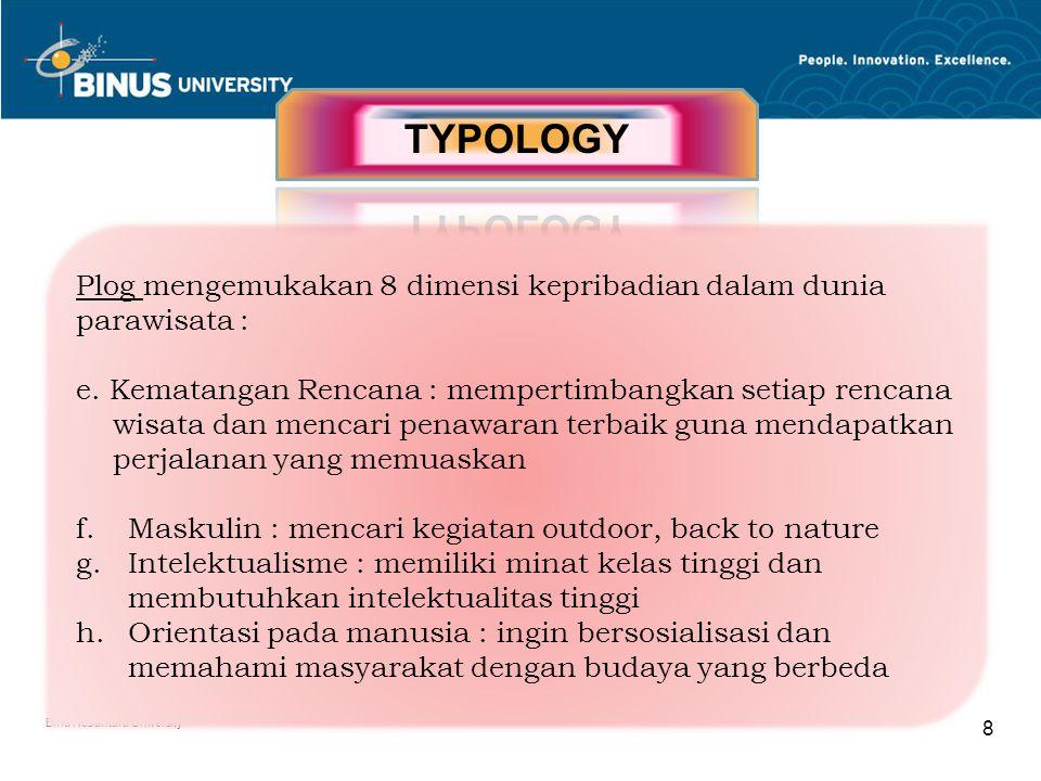 Bina Nusantara University 8 Plog mengemukakan 8 dimensi kepribadian dalam dunia parawisata : e.