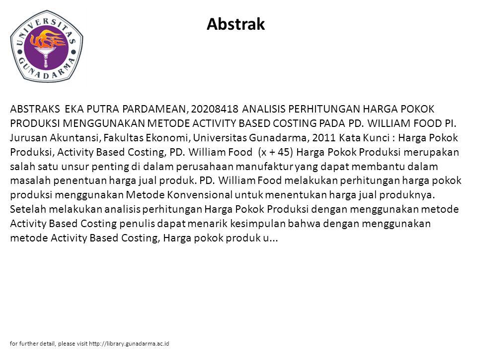 Abstrak ABSTRAKS EKA PUTRA PARDAMEAN, 20208418 ANALISIS PERHITUNGAN HARGA POKOK PRODUKSI MENGGUNAKAN METODE ACTIVITY BASED COSTING PADA PD. WILLIAM FO