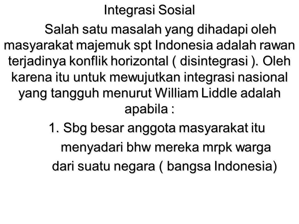 Integrasi Sosial Salah satu masalah yang dihadapi oleh masyarakat majemuk spt Indonesia adalah rawan terjadinya konflik horizontal ( disintegrasi ). O