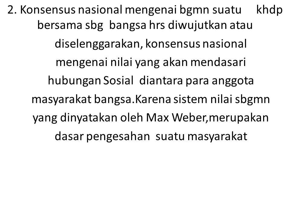 2. Konsensus nasional mengenai bgmn suatu khdp bersama sbg bangsa hrs diwujutkan atau diselenggarakan, konsensus nasional mengenai nilai yang akan men