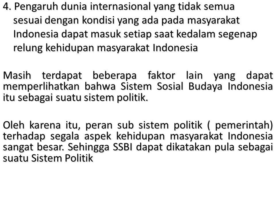 4. Pengaruh dunia internasional yang tidak semua sesuai dengan kondisi yang ada pada masyarakat sesuai dengan kondisi yang ada pada masyarakat Indones