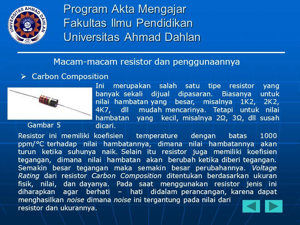 Program Akta Mengajar Fakultas Ilmu Pendidikan Universitas Ahmad Dahlan Macam-macam resistor dan penggunaannya  Carbon Composition Ini merupakan sala