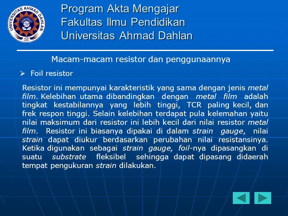 Program Akta Mengajar Fakultas Ilmu Pendidikan Universitas Ahmad Dahlan Macam-macam resistor dan penggunaannya  Foil resistor Resistor ini mempunyai