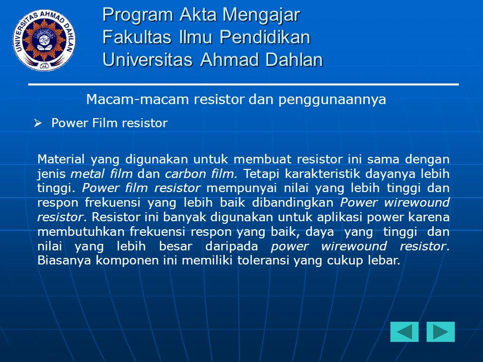 Program Akta Mengajar Fakultas Ilmu Pendidikan Universitas Ahmad Dahlan Macam-macam resistor dan penggunaannya  Power Film resistor Material yang dig