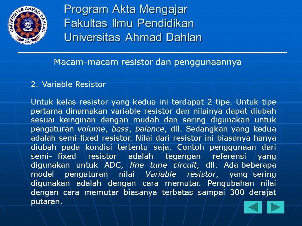 Program Akta Mengajar Fakultas Ilmu Pendidikan Universitas Ahmad Dahlan Macam-macam resistor dan penggunaannya 2.Variable Resistor Untuk kelas resisto