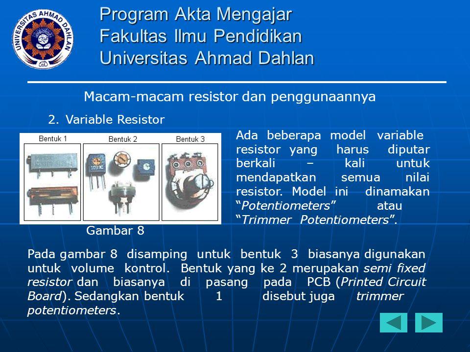 Program Akta Mengajar Fakultas Ilmu Pendidikan Universitas Ahmad Dahlan Macam-macam resistor dan penggunaannya 2.Variable Resistor Ada beberapa modelv
