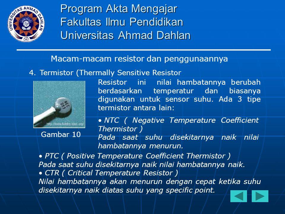 Program Akta Mengajar Fakultas Ilmu Pendidikan Universitas Ahmad Dahlan Macam-macam resistor dan penggunaannya 4.Termistor (Thermally Sensitive Resist
