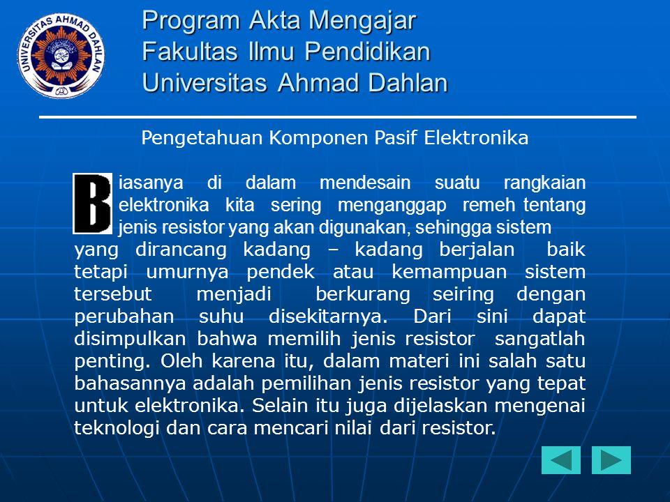Program Akta Mengajar Fakultas Ilmu Pendidikan Universitas Ahmad Dahlan Resistor komponen pasif elektronika yang berfungsi untuk membatasi arus listrik yang mengalir.