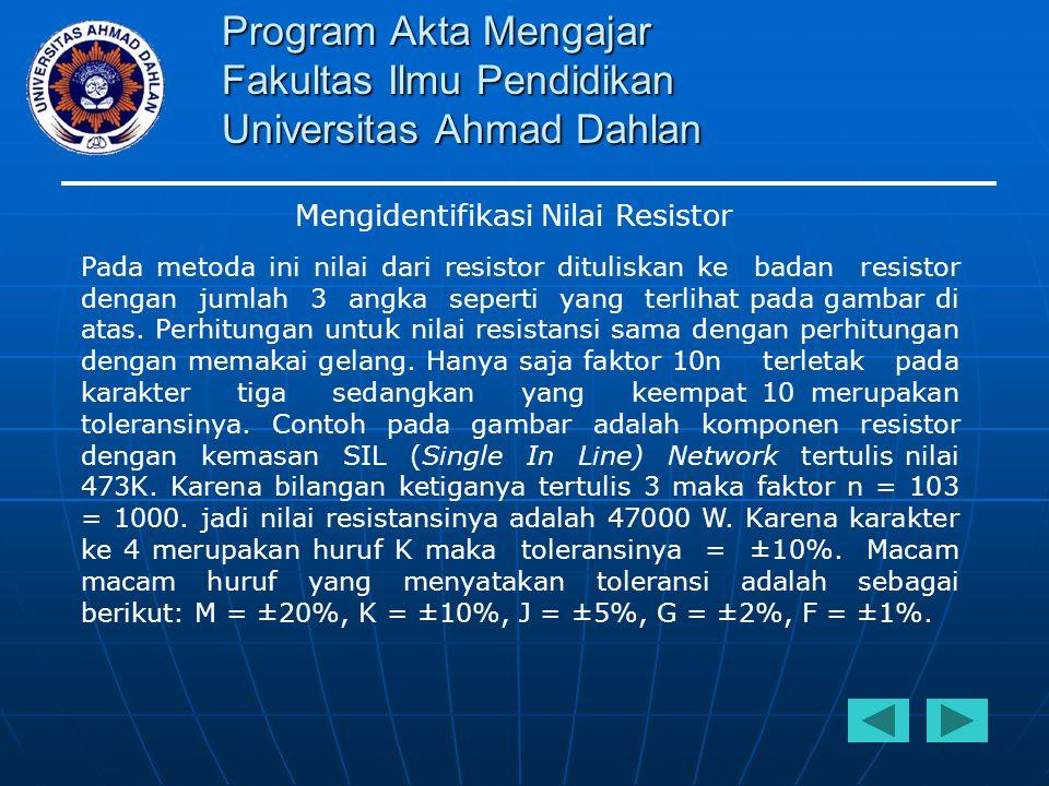 Program Akta Mengajar Fakultas Ilmu Pendidikan Universitas Ahmad Dahlan Mengidentifikasi Nilai Resistor Pada metoda ini nilai dari resistor dituliskan