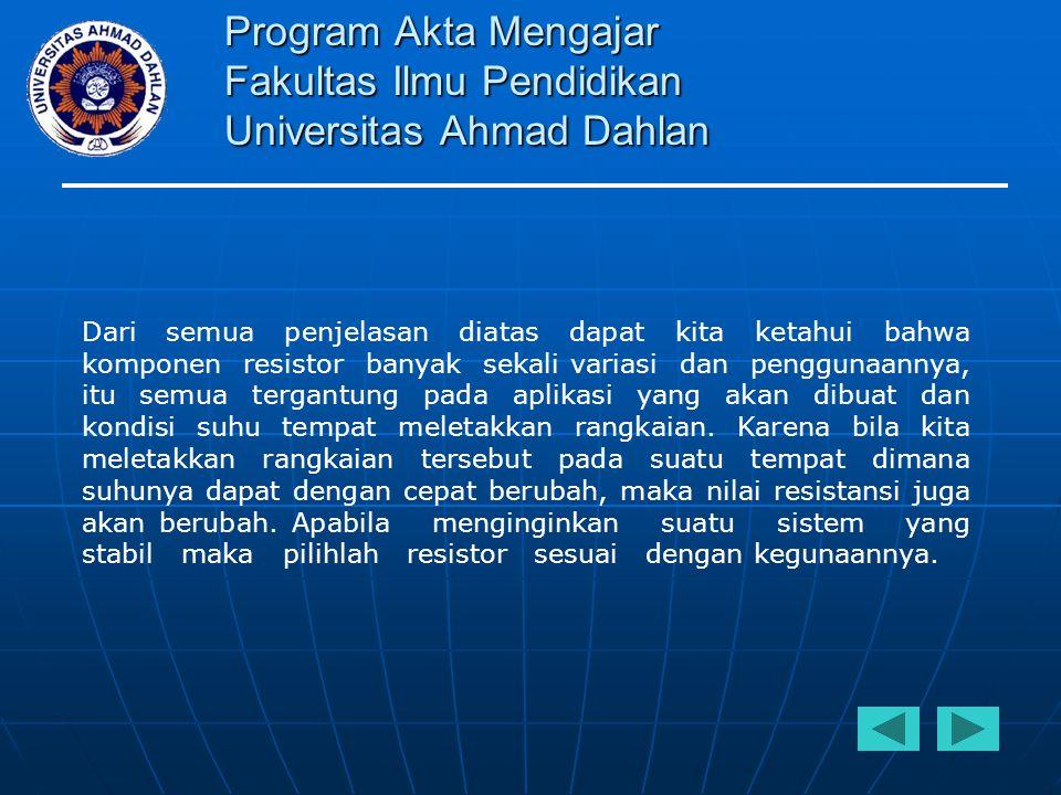 Program Akta Mengajar Fakultas Ilmu Pendidikan Universitas Ahmad Dahlan Dari semua penjelasan diatas dapat kita ketahui bahwa komponen resistor banyak