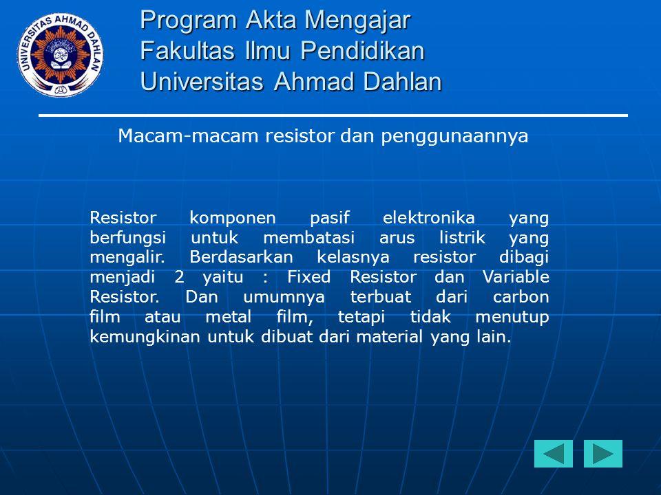 Program Akta Mengajar Fakultas Ilmu Pendidikan Universitas Ahmad Dahlan Resistor komponen pasif elektronika yang berfungsi untuk membatasi arus listri