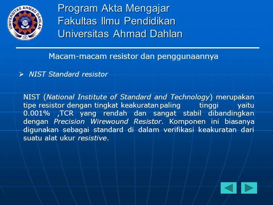 Program Akta Mengajar Fakultas Ilmu Pendidikan Universitas Ahmad Dahlan Macam-macam resistor dan penggunaannya  Power Wirewound resistor Biasanya resistor ini digunakan untuk aplikasi yang membutuhkan daya yang yang sangat besar.
