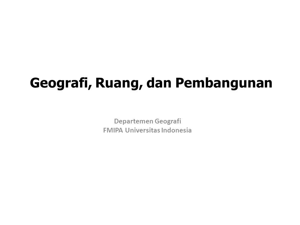Geografi, Ruang, dan Pembangunan Departemen Geografi FMIPA Universitas Indonesia