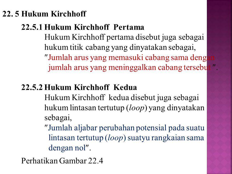 22. 5 Hukum Kirchhoff 22.5.1 Hukum Kirchhoff Pertama Hukum Kirchhoff pertama disebut juga sebagai hukum titik cabang yang dinyatakan sebagai,  Jumlah