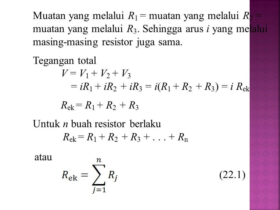 Gambar 22.4 Penerapan Hukum Kirchhoff a R2R2 i2i2 R1R1 i1i1 R3R3 i3i3 + - E 1 - + E 2 b c d Hukum Kirchhoff I Jika kita tinjau titik d, maka berlaku i 1 + i 3 = i 2
