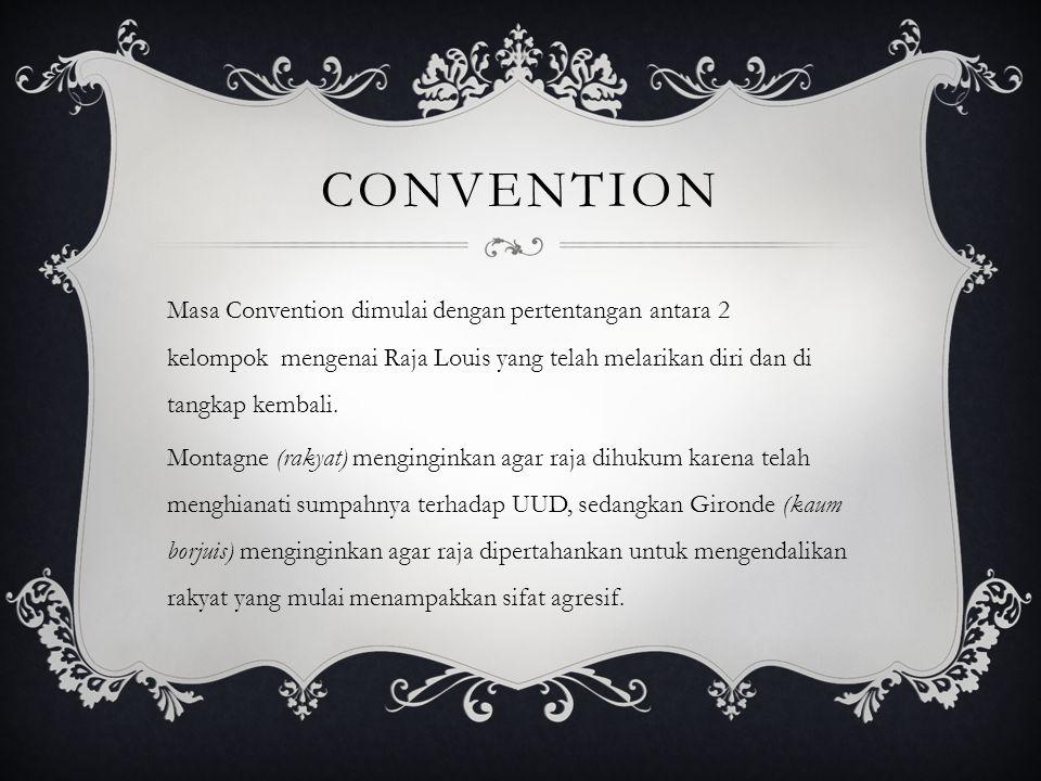 CONVENTION Masa Convention dimulai dengan pertentangan antara 2 kelompok mengenai Raja Louis yang telah melarikan diri dan di tangkap kembali. Montagn