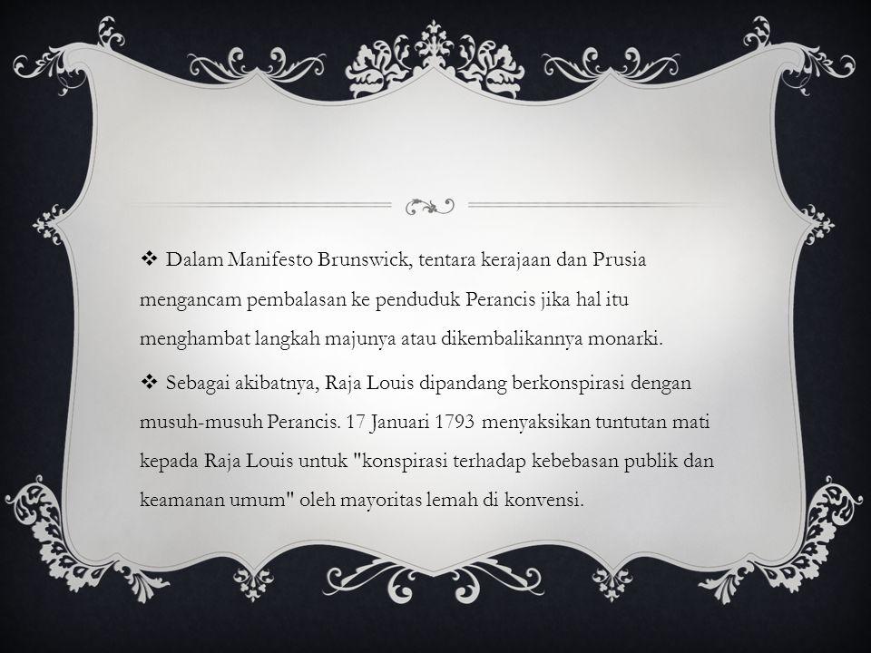  Dalam Manifesto Brunswick, tentara kerajaan dan Prusia mengancam pembalasan ke penduduk Perancis jika hal itu menghambat langkah majunya atau dikemb