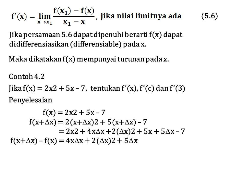 (5.6) Jika persamaan 5.6 dapat dipenuhi berarti f(x) dapat didifferensiasikan (differensiable) pada x. Maka dikatakan f(x) mempunyai turunan pada x. C