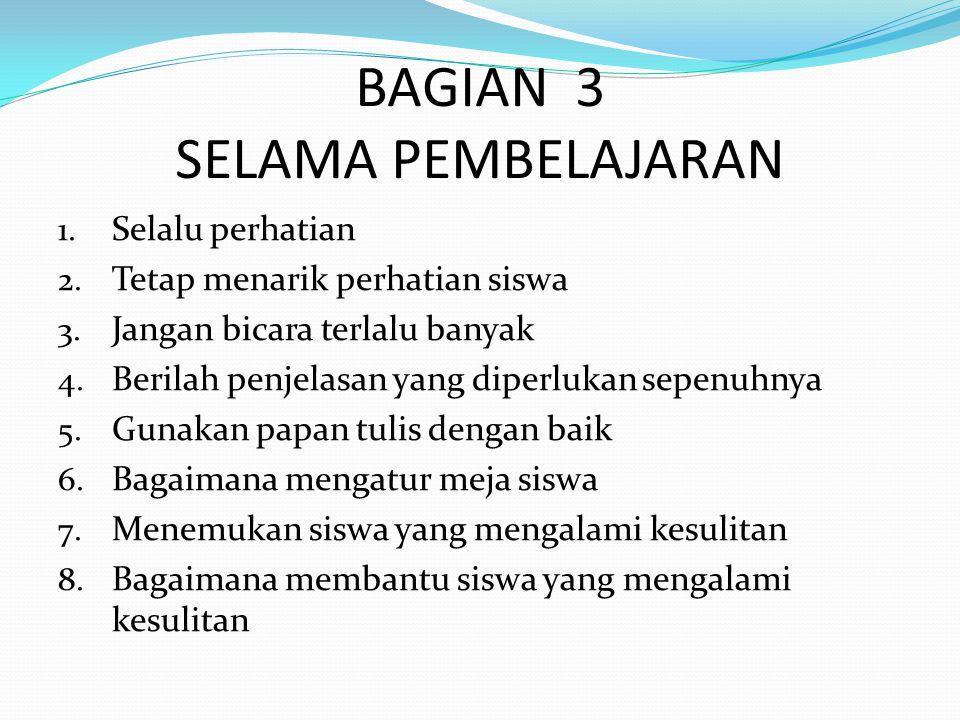 BAGIAN 3 SELAMA PEMBELAJARAN 1. Selalu perhatian 2.