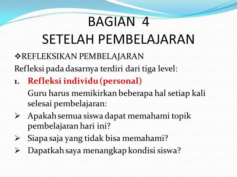 BAGIAN 4 SETELAH PEMBELAJARAN  REFLEKSIKAN PEMBELAJARAN Refleksi pada dasarnya terdiri dari tiga level: 1.