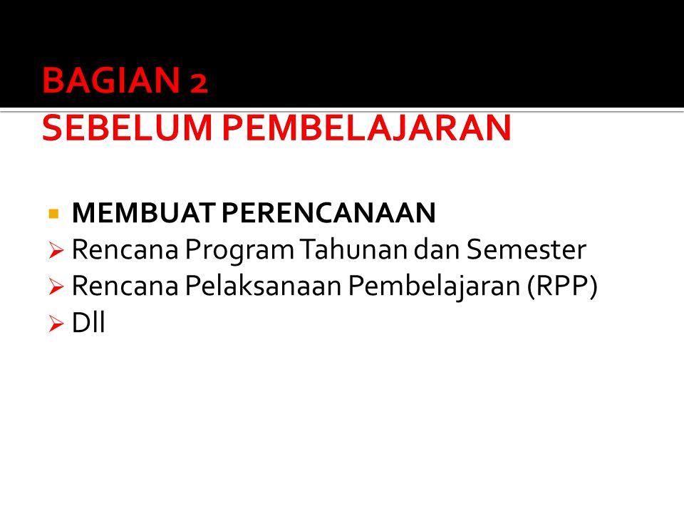  MEMBUAT PERENCANAAN  Rencana Program Tahunan dan Semester  Rencana Pelaksanaan Pembelajaran (RPP)  Dll