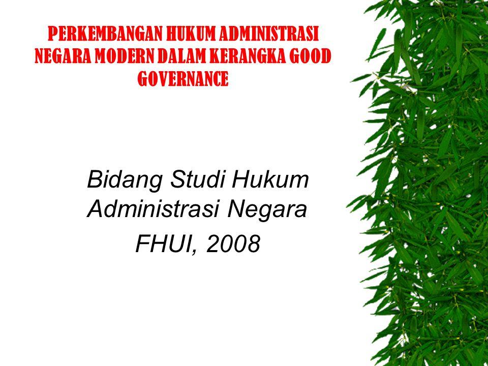 PERKEMBANGAN HUKUM ADMINISTRASI NEGARA MODERN DALAM KERANGKA GOOD GOVERNANCE Bidang Studi Hukum Administrasi Negara FHUI, 2008