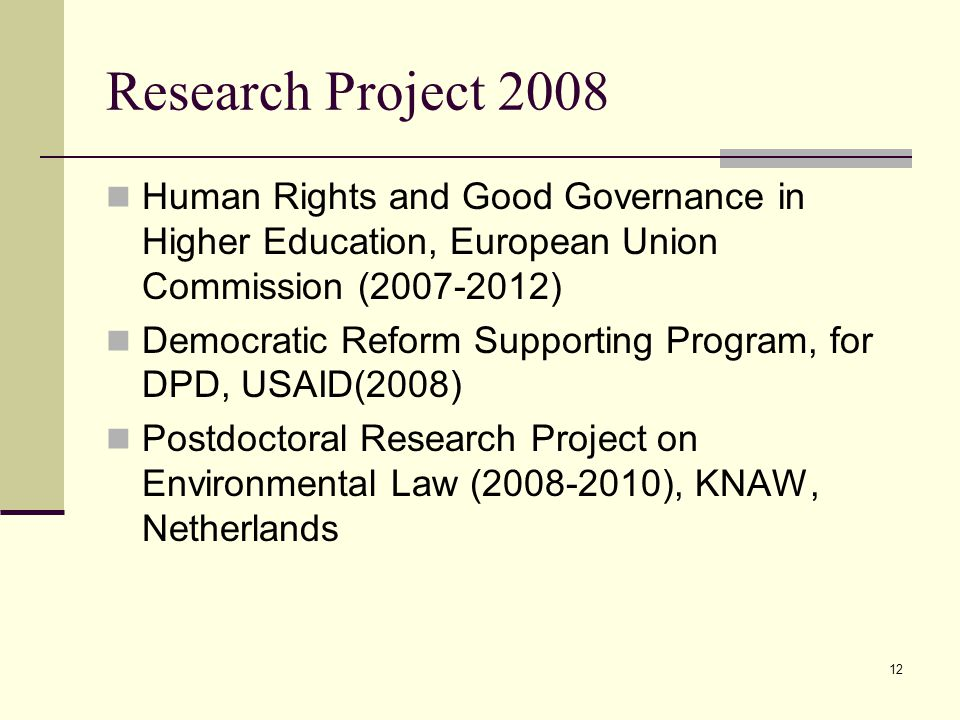 12 Research Project 2008 Human Rights and Good Governance in Higher Education, European Union Commission (2007-2012) Democratic Reform Supporting Prog