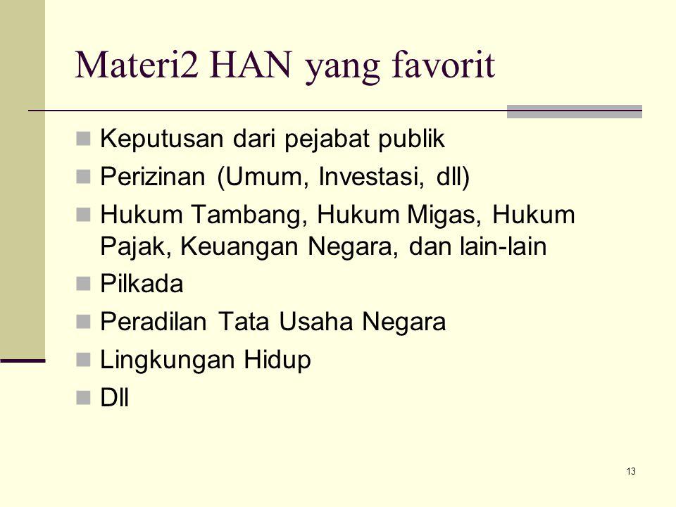 13 Materi2 HAN yang favorit Keputusan dari pejabat publik Perizinan (Umum, Investasi, dll) Hukum Tambang, Hukum Migas, Hukum Pajak, Keuangan Negara, d
